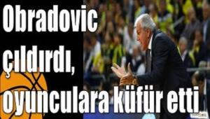 OBRADOVİÇ ÇILDIRDI, OYUNCULARINA KÜFÜR ETTİ!..