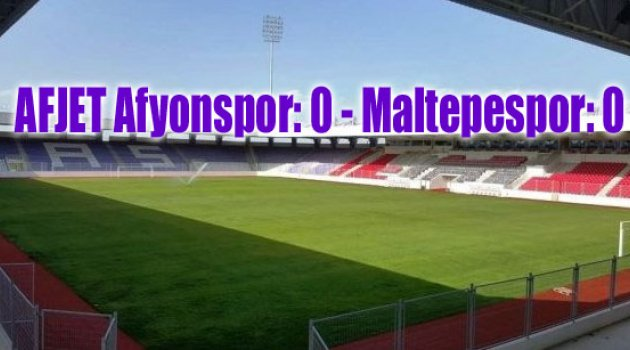 AFJET Afyonspor: 0 - Maltepespor: 0