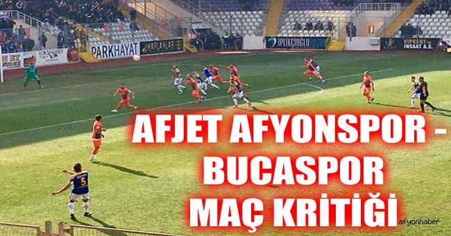 AFJET AFYONSPOR - BUCASPOR MAÇ KRİTİĞİ