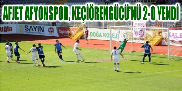 AFJET AFYONSPOR, KEÇİÖRENGÜCÜ'NÜ 2-0 YENDİ