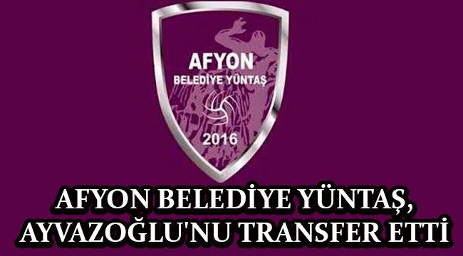 AFYON BELEDİYE YÜNTAŞ, AYVAZOĞLU'NU TRANSFER ETTİ