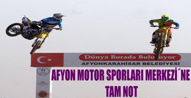 AFYON MOTOR SPORLARI MERKEZİ'NE TAM NOT