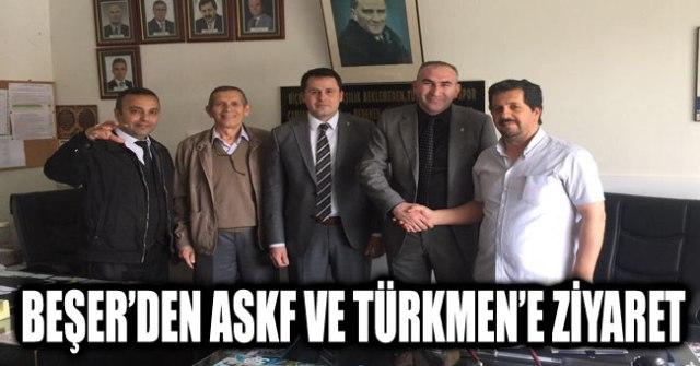 BEŞER'DEN ASKF VE TÜRKMEN'E ZİYARET
