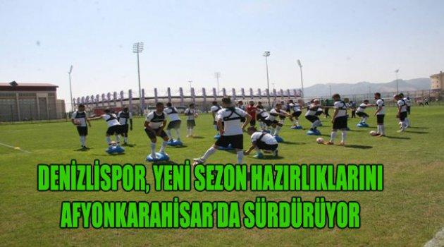 DENİZLİSPOR, YENİ SEZON HAZIRLIKLARINI AFYONKARAHİSAR'DA SÜRDÜRÜYOR