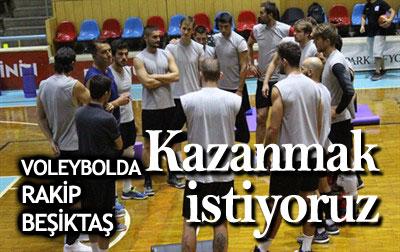 BEŞİKTAŞ MAÇINI DA KAZANMAK İSTİYORUZ!..