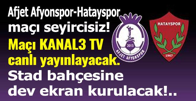 HATAY MAÇI SEYİRCİSİZ, MAÇ KANAL 3'TE!..