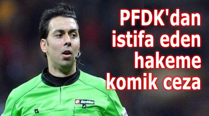 PFDK'DAN HAKEMLİĞİ BIRAKAN HAKEME KOMİK CEZA!..