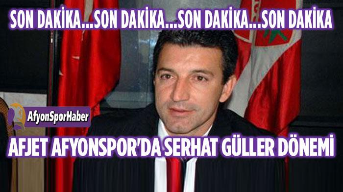 AFJET AFYONSPOR'DA SERHAT GÜLLER DÖNEMİ!..
