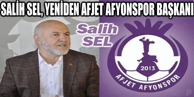 SALİH SEL, YENİDEN AFJET AFYONSPOR BAŞKANI