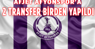 AFJET AFYONSPOR'A 2 TRANSFER BİRDEN YAPILDI