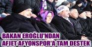 BAKAN EROĞLU'NDAN AFJET AFYONSPOR'A TAM DESTEK