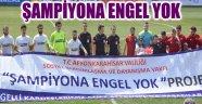 'ŞAMPİYONA ENGEL YOK' PROJESİ DEVAM EDİYOR