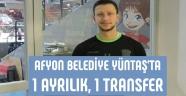 AFYON BELEDİYE YÜNTAŞ'TA 1 AYRILIK, 1 TRANSFER