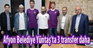 AFYON BELEDİYE YÜNTAŞ'TA 3 TRANSFER DAHA!..
