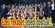 EZELİ REKABET, EBEDİ DOSTLUK!..