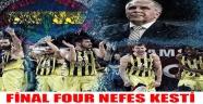 FİNAL FOUR NEFES KESTİ