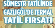 SÖMESTR TATİLİNDE TERMAL TATİL FIRSATI!..