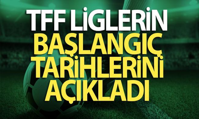 TFF, LİGLERİN BAŞLAMA TARİHLERİNİ AÇIKLADI