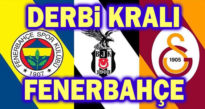 DERBİLERİN KRALI FENERBAHÇE!..