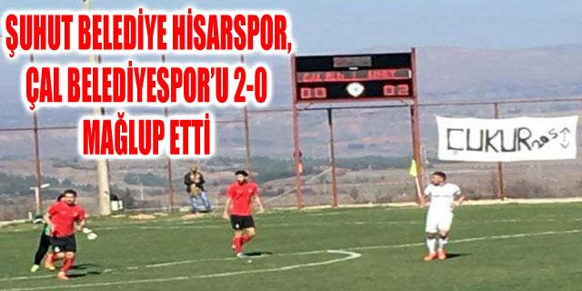 ŞUHUT BELEDİYE HİSARSPOR, ÇAL BELEDİYESPOR'U 2-0 MAĞLUP ETTİ