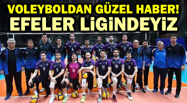 VOLEYBOL'DA EFELER LİGİNDEYİZ!..